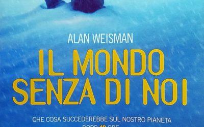 Il mondo senza di noi – ALAN WEISMAN (Einaudi 2008)